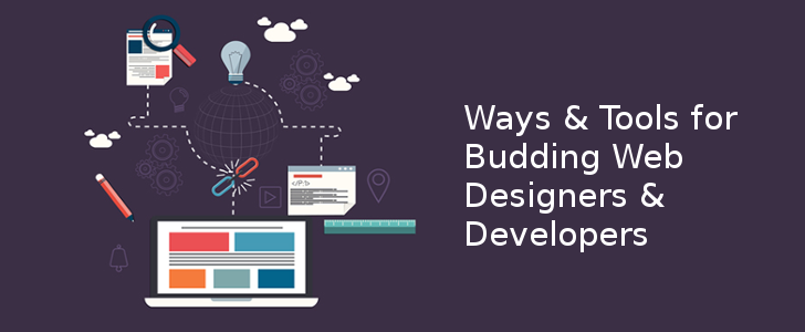 6 Incredible Ways and Tools for Budding Web Designers and Developers