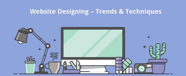 Website Designing – Trends and Techniques