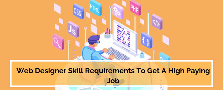 Web Designer Skill Requirements To Get A High Paying Job