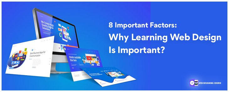 8 Important Factors: Why Learning Web Design Is Important?